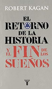 El Retorno de La Historia y El Fin de Los Suenos (the Return of History and the End of Dreams)