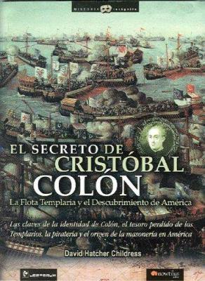 El Secreto de Cristobal Colon: La Flota Templaria y el Descubrimiento de America 9789707321731
