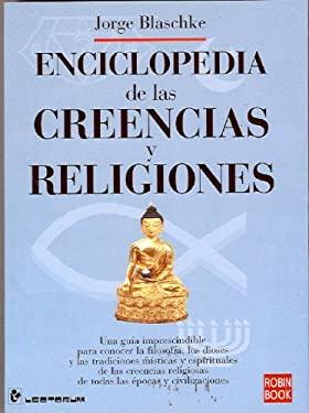 Enciclopedia de las Creencias y Religiones: Una Guia Imprescindible Para Conocer la Filosofia, los Dioses y las Tradiciones Misticas y Espirituales de 9789707321588