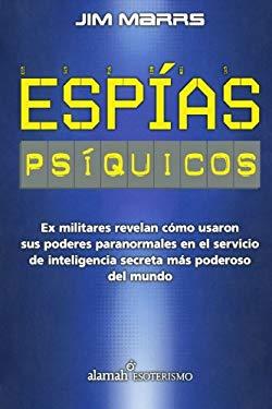 Espias Psiquicos: Ex Militares Revelan Como Usaron Sus Poderes Paranormales en el Servicio de Inteligencia Secreta Mas Poderoso del Mund = PSI SPIES 9789705804137