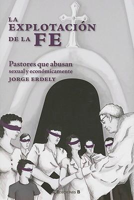 Explotacion de la Fe: Pastores Que Abusan Sexual y Economicamente 9789707102682