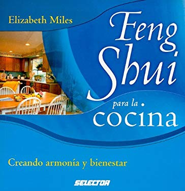 Feng Shui Para la Cocina: Creando Armonia y Bienestar = The Feng Shui Cookbook 9789706437693