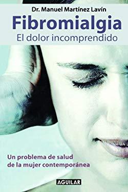 Fibromialgia: El Dolor Incomprendido: Un Problema de Salud de la Mujer Contemporanea 9789705802713