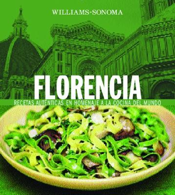 Florencia: Recetas Autenticas En Homenaje a la Cocina del Mundo