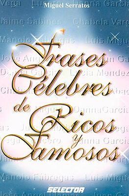 Frases Celebres de Ricos y Famosos = Celebrated Quotes of the Rich and Famous 9789706434128