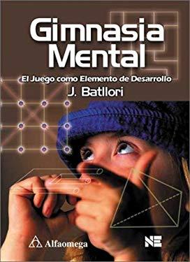 Gimnasia Mental: El Juego Como Elemento de Desarollo = Mental Gymnastics 9789701507018