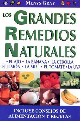 Grandes Remedios Naturales, Los: Great Natural Remedies. Healthy and Delicious Meals and Recipes 9789706668585