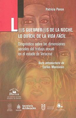 L@s Guerrer@s de la Noche.Lo Dificil de la Vida Facil: Diagnostico Sobre las Dimensiones Sociales del Trabajo Sexual en el Estado de Veracruz 9789708191135