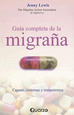 Guia Completa de la Migrana: Causas, Sintomas y Tratamientos = The Migraine Handbook 9789707320239