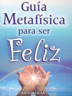 Guia Metafisica Para Ser Feliz 9789706660411