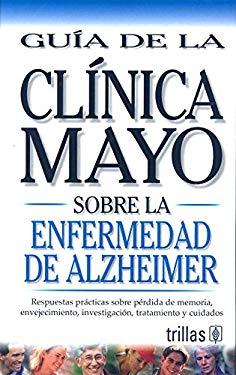 Guia de la Clinica Mayo Sobre la Enfermedad de Alzheimer = Mayo Clinic on Alzheimer's Disease 9789706555854