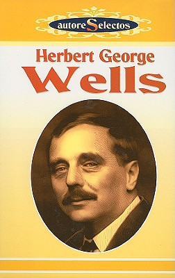 H. G. Wells: La Maquina del Tiempo/El Hombre Invisible/La Guerra de los Mundos/Los Primeros Hombres en la Luna Cuentos = H. G. Wells 9789706667588