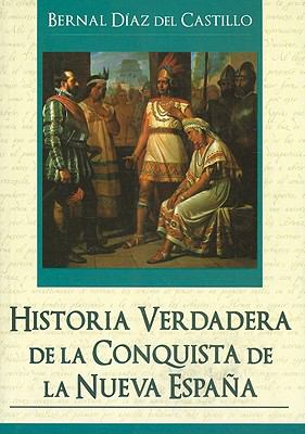 Historia Verdadera de la Conquista de la Nueva Espana = True History of the Conquest of New Spain 9789707753662