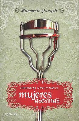 Historias Mexicanas de Mujeres Asesinas 9789703708024