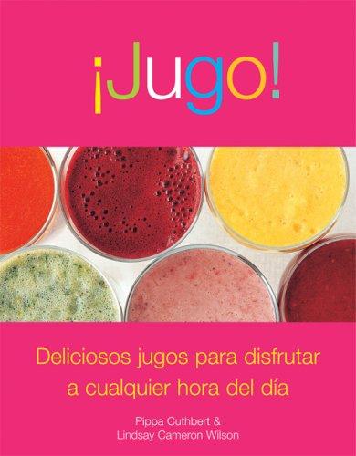 Jugo!: Deliciosos Jugos Para Disfrutar A Cualquier Hora del Dia