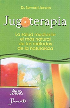 Jugoterapia: La Salud Mediante el Mas Natural de los Metodos de la Naturaleza 9789707322370