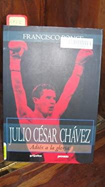 Julio Cesar Chavez: Adios a la Gloria = Julio Cesar Chavez 9789700512778