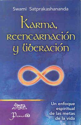 Karma, Reencarnacion y Liberacion: Un Enfoque Espiritual a Las Metas de La Vida 9789707322516