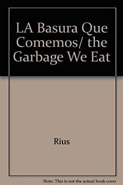 La Basura Que Comemos = The Garbage We Eat 9789700512617