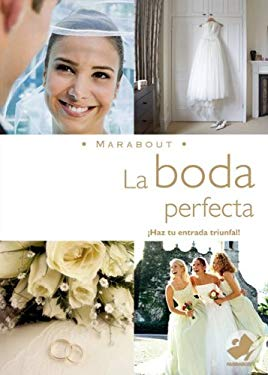 La Boda Perfecta: Haz Que Ese Memorable Dia Sea Lo Maximo 9789702220329