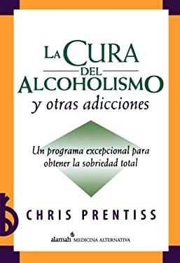 La Cura del Alcoholismo y Otras Adicciones: Un Programa Excepcional Para Obtener La Sobriedad Total 9789707706453
