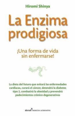 La Enzima Prodigiosa: Una Forma de Vida Sin Enfermarse! = The Enzyme Factor 9789705805011