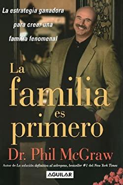 La Familia Es Primero: La Estrategia Ganadora Para Crear Una Familiar Fenomenal 9789707703292