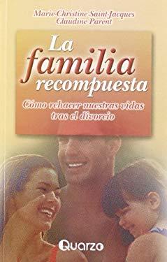 La Familia Recompuesta: Como Rehacer Nuestras Vidas Tras el Divorcio 9789707320475