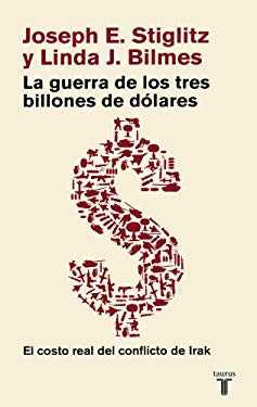 La Guerra de los Tres Billones de Dolares: El Costo Real del Conflicto de Irak = The Three Trillion Dollar War 9789705804526