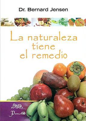 La Naturaleza Tiene el Remedio: Libro de Curacion Para el Cuerpo, la Mente y el Espiritu = Nature Has a Remedy 9789707322837