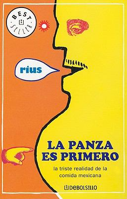La Panza Es Primero: La Triste Realidad de la Comida Mexicana = The Belly Comes First 9789707802117