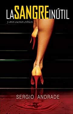 La Sangre Intil: Y Otros Cuentos Eroticos 9789707102361