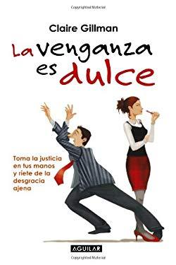 La Venganza Es Dulce: Toma la Justicia en Tus Manos y Riete de la Desgracia Ajena = Revenge Is Sweet 9789705804434