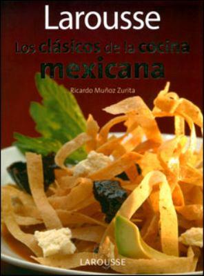 Larousse Los Clasicos de La Cocina Mexicana: Larousse Classics of Mexican Cuisine 9789702222132