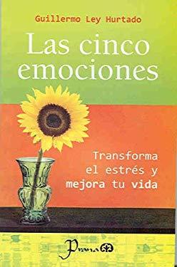 Las Cinco Emociones: Transforma El Estres y Mejora Tu Vida 9789707322745