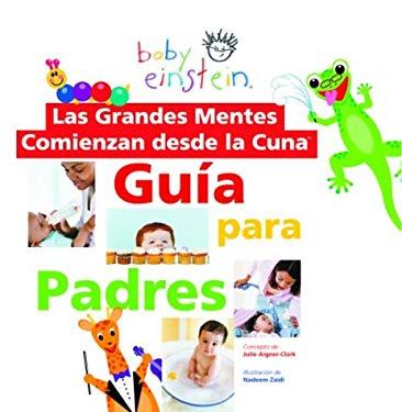 Las Grandes Mentes Comienzan Desde la Cuna: Guia Para Padres = Great Minds Start Little 9789707181618