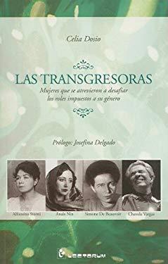Las Transgresoras: Mujeres Que Se Atrevierton A Desafiar los Roles Impuestos A su Genero 9789707322349