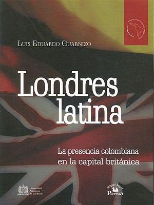 Londres Latina: La Presencia Colombiana en la Capital Britanica 9789708190497