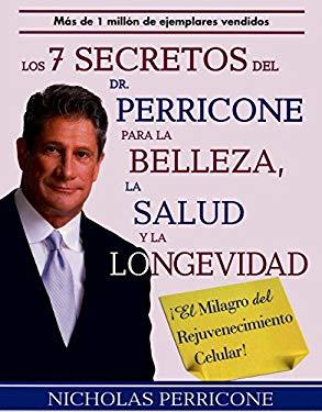 Los 7 Secretos del Dr. Perricone Para la Belleza, la Salud y la Longevidad: !El Milagro del Rejuvenecimiento Celular! = Dr. Perricone's 7 Secrets to B 9789707774605
