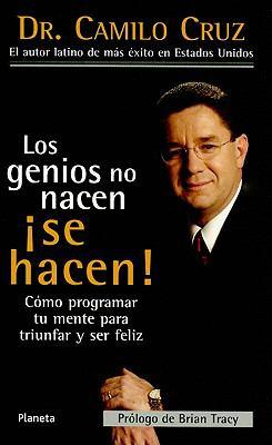 Los Genios No Nacen Se Hacen!: Como Programar Tu Mente Para Triunfar y Ser Feliz 9789706909800