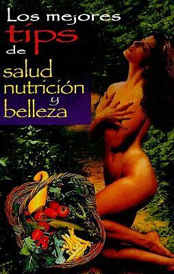 Los Mejores Tips de Salud, Nutricion y Belleza 9789706273802