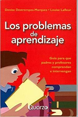 Los Problemas del Aprendizaje: Guia Para Que Padres y Profesores Comprendan E Intervengan 9789707320598