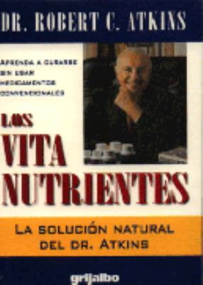 Los Vita Nutrientes: La Solucion Natural del Dr. Atkins = Dr. Atkins Vita-Nutrient Solution