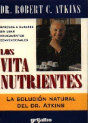 Los Vita Nutrientes: La Solucion Natural del Dr. Atkins = Dr. Atkins Vita-Nutrient Solution