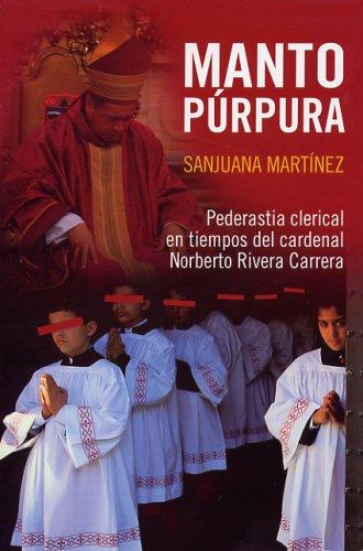 Manto Purpura: Pederastia Clerical En Teimpos del Cardenal Norberto Rivera Carrera 9789707802513
