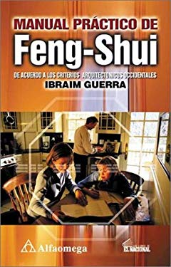 Manual Practico de Feng-Shui: de Acuerdo Con los Criterios Arquitectionicos Occidentales = Practical Feng Shui Manual 9789701507421