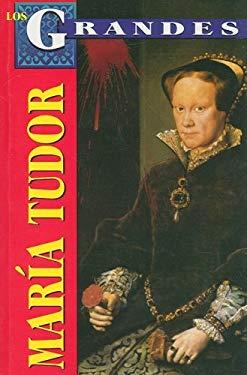 Maria Tudor: La Sanguinaria = Mary Tudor 9789706669179