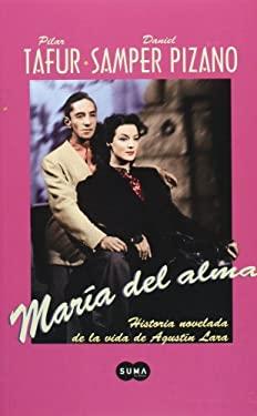 Maria del Alma: Melodrama Novelado Sobre la Vida de Agustin Lara 9789705801105