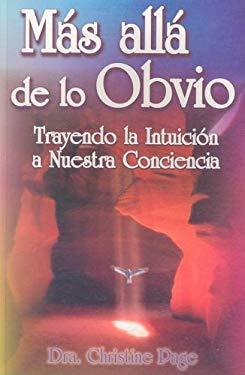 Mas Alla de Lo Obvio: Trayendo la Intuicion A Nuestra Conciencia 9789706664310