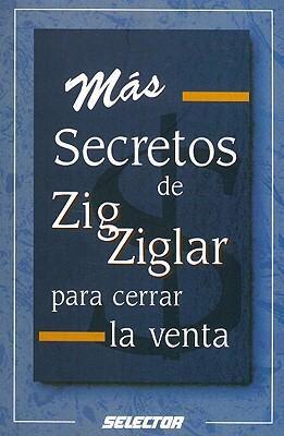 Mas Secretos de Zig Ziglar Para Cerrar la Venta = Zig Ziglar's Secrets of Closing the Sale 9789706433695